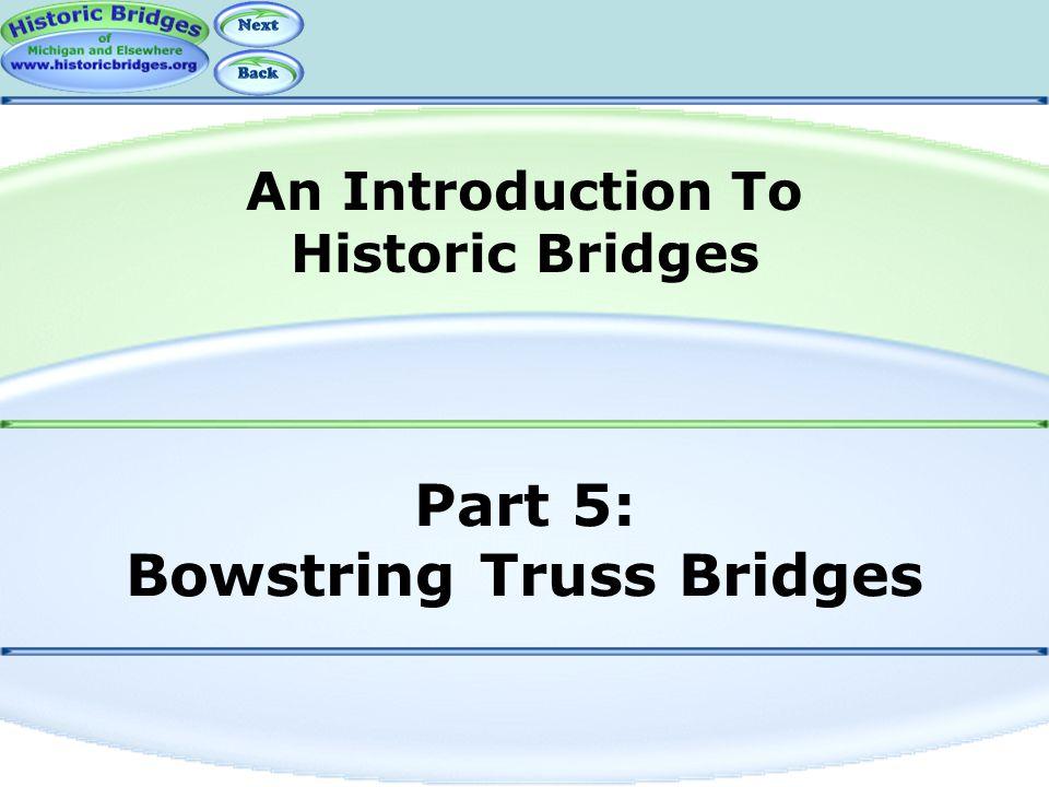 Part 5: Bowstring Truss Bridges An Introduction To Historic Bridges