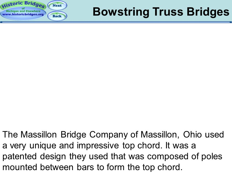 Bowstring Truss Bridges Bowstring: Massillon The Massillon Bridge Company of Massillon, Ohio used a very unique and impressive top chord. It was a pat
