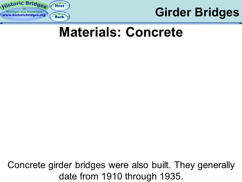 Girder Bridges Materials: Concrete Concrete girder bridges were also built. They generally date from 1910 through 1935. Girder Bridges - Materials