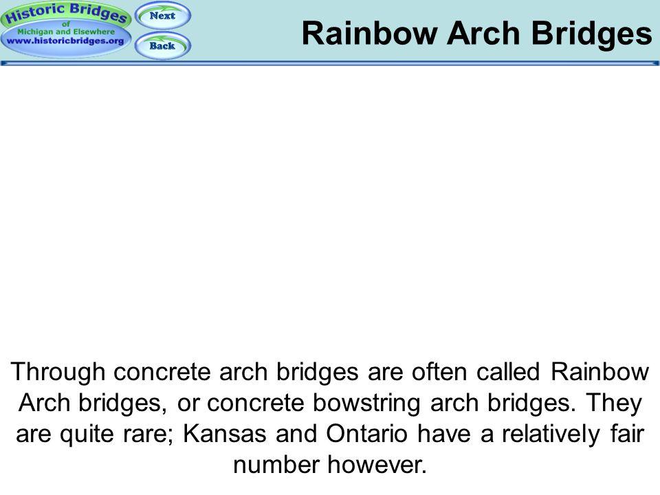 Rainbow Arch Bridges Through concrete arch bridges are often called Rainbow Arch bridges, or concrete bowstring arch bridges. They are quite rare; Kan