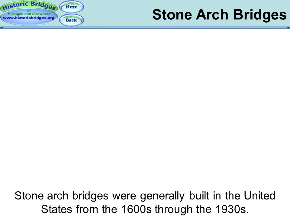 Stone Arch Bridges Stone arch bridges were generally built in the United States from the 1600s through the 1930s. Arch Bridges - Stone