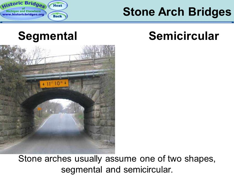 Stone Arch Bridges Arch Bridges - Stone SegmentalSemicircular Stone arches usually assume one of two shapes, segmental and semicircular.