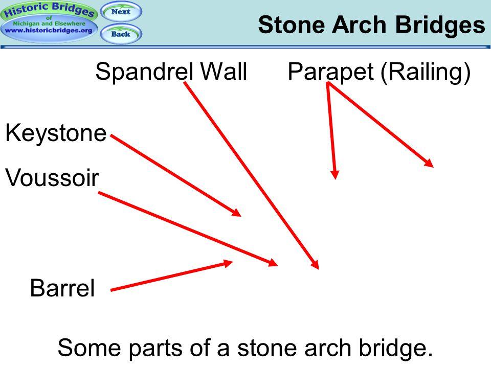 Stone Arch Bridges Arch Bridges - Stone Barrel Some parts of a stone arch bridge. Parapet (Railing) Voussoir Spandrel Wall Keystone