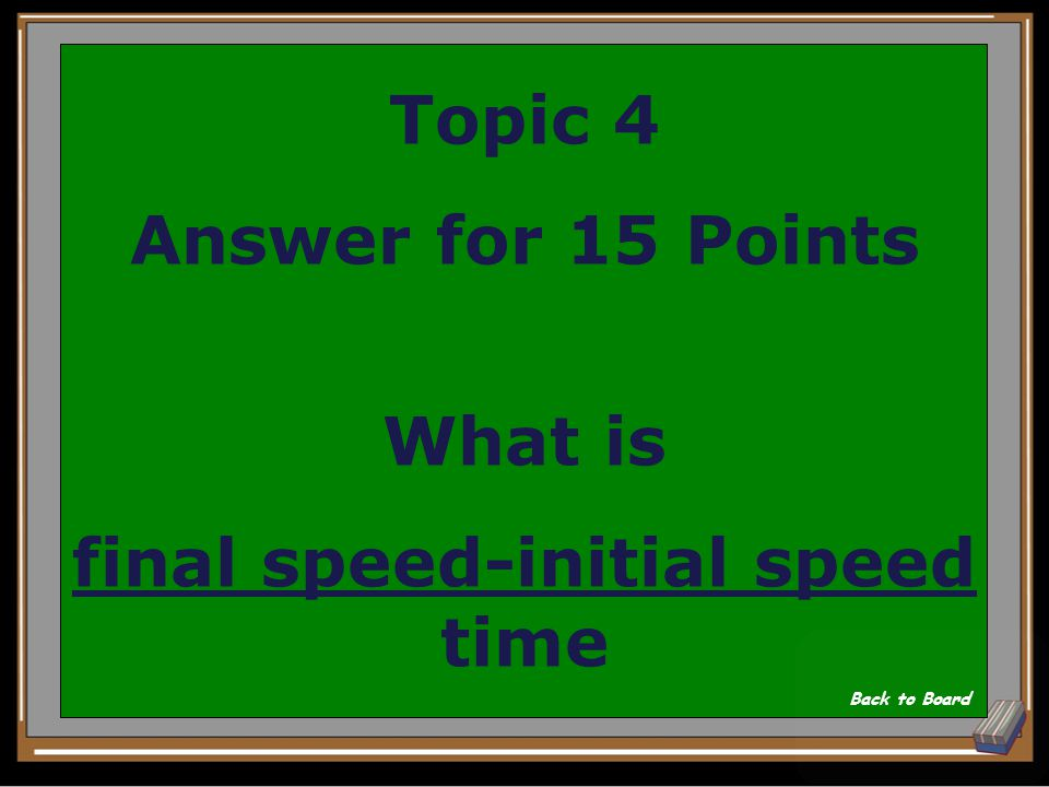 Topic 4 Question for 15 Points You use this simple formula to figure out acceleration of an object in a straight line.