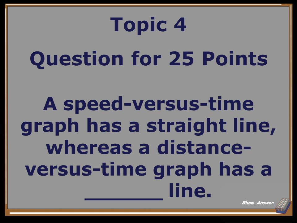 Topic 4 Answer for 20 Points What is speed-versus-time? Back to Board