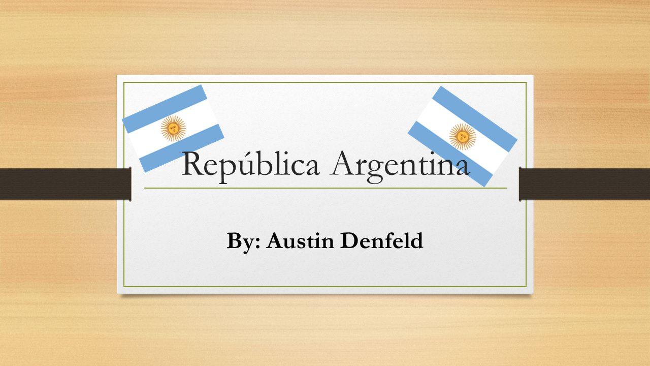By: Austin Denfeld República Argentina