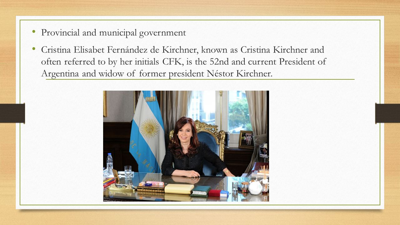 Provincial and municipal government Cristina Elisabet Fernández de Kirchner, known as Cristina Kirchner and often referred to by her initials CFK, is the 52nd and current President of Argentina and widow of former president Néstor Kirchner.