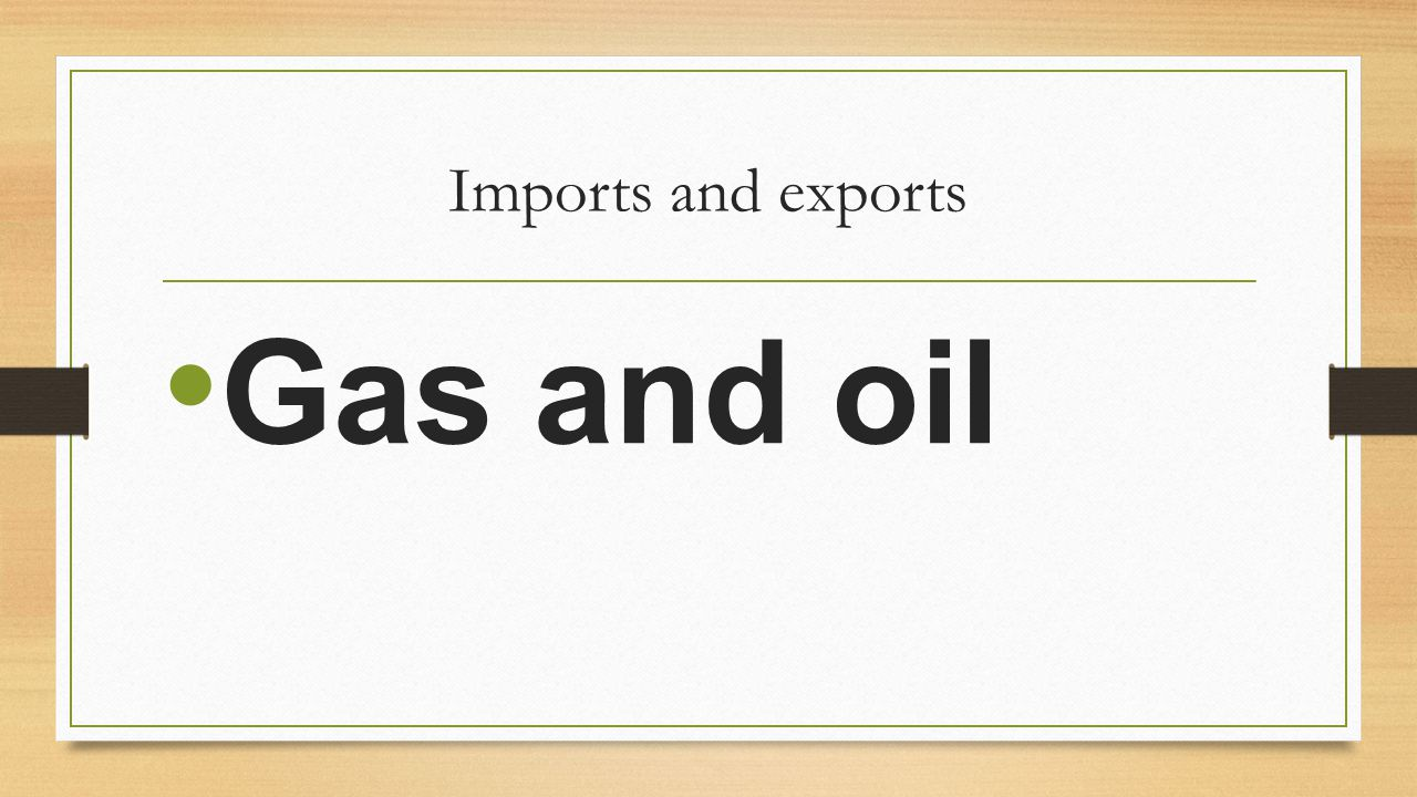 Imports and exports Gas and oil