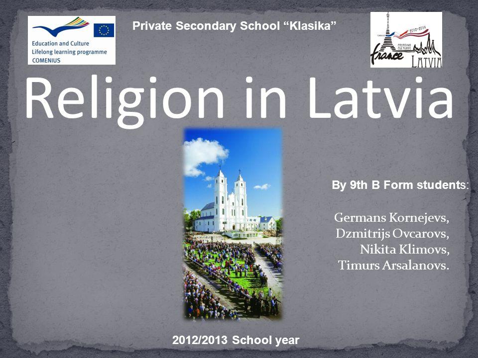 Religion in Latvia Germans Kornejevs, Dzmitrijs Ovcarovs, Nikita Klimovs, Timurs Arsalanovs.