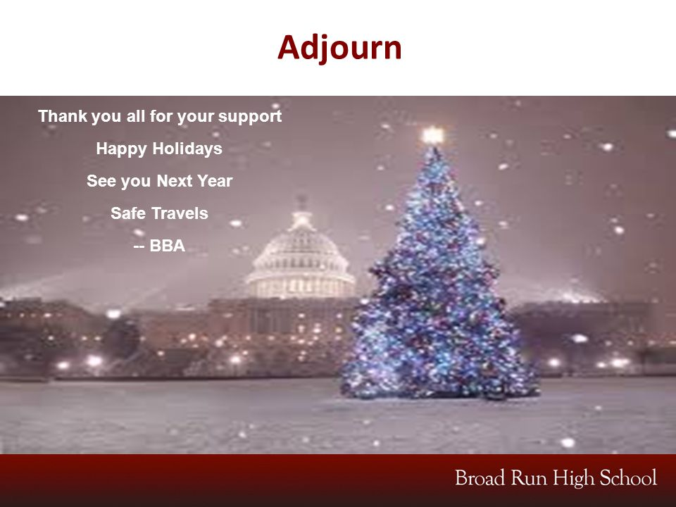 Adjourn Thank you all for your support Happy Holidays See you Next Year Safe Travels -- BBA