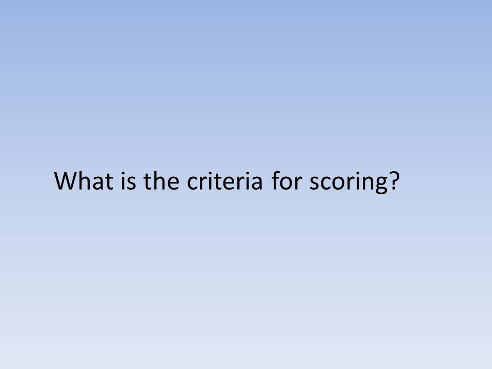 What is the criteria for scoring