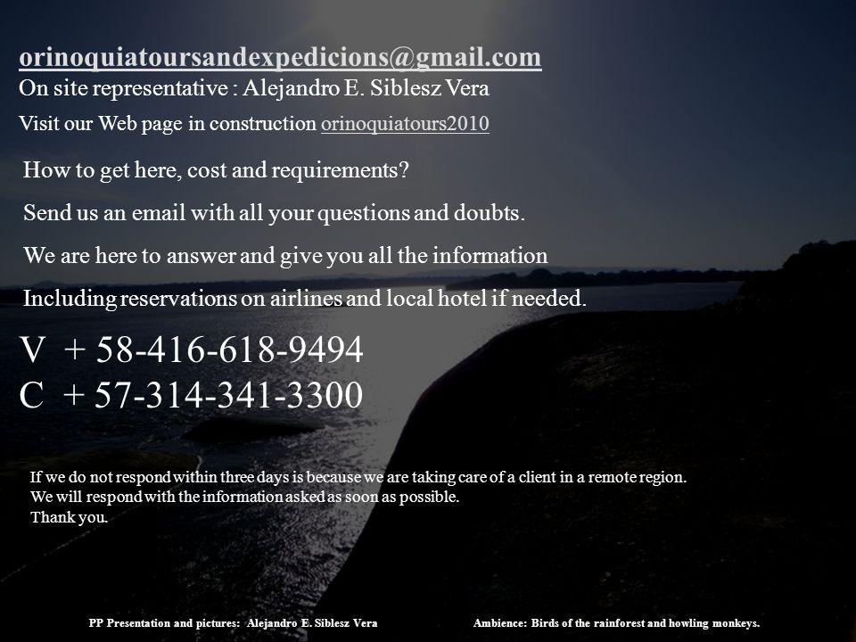 orinoquiatoursandexpedicions@gmail.com On site representative : Alejandro E.