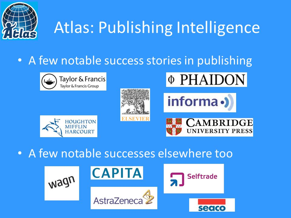 Atlas: Publishing Intelligence A few notable success stories in publishing A few notable successes elsewhere too