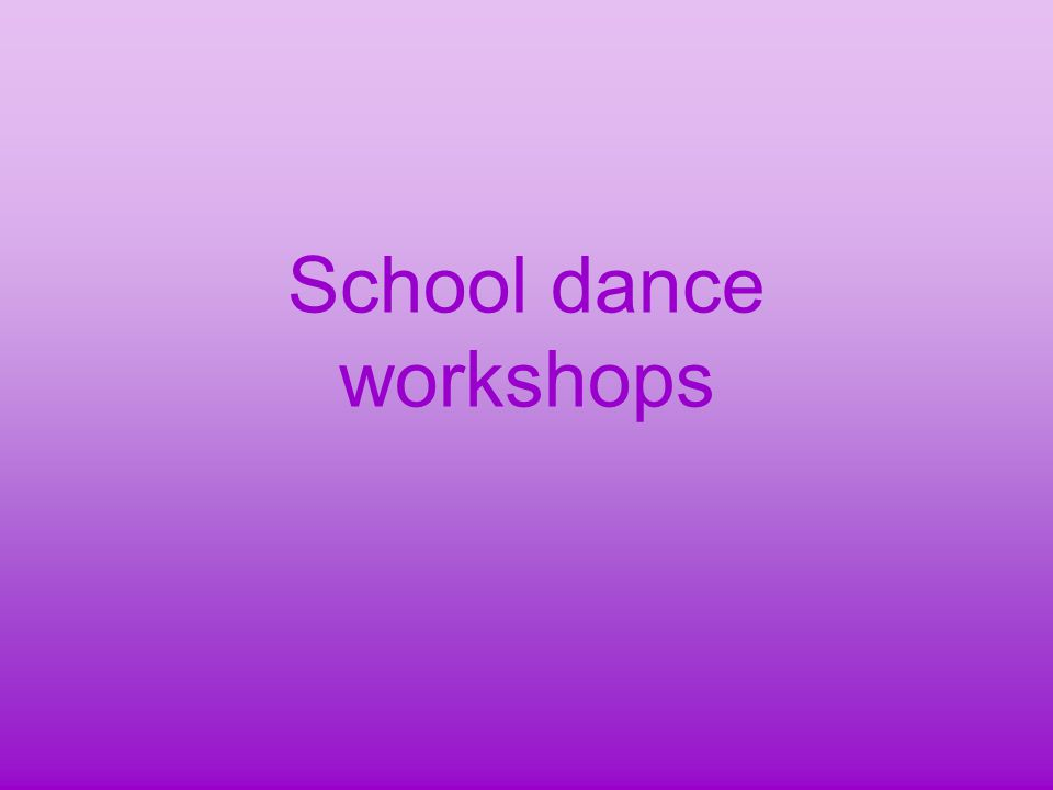 In our school the teachers organize for several years now dance workshops which are very popular among students.