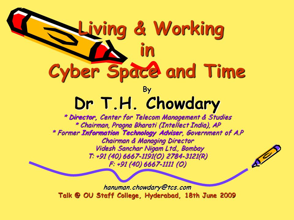 Living & Working in Cyber Space and Time Living & Working in Cyber Space and Time By Dr T.H.