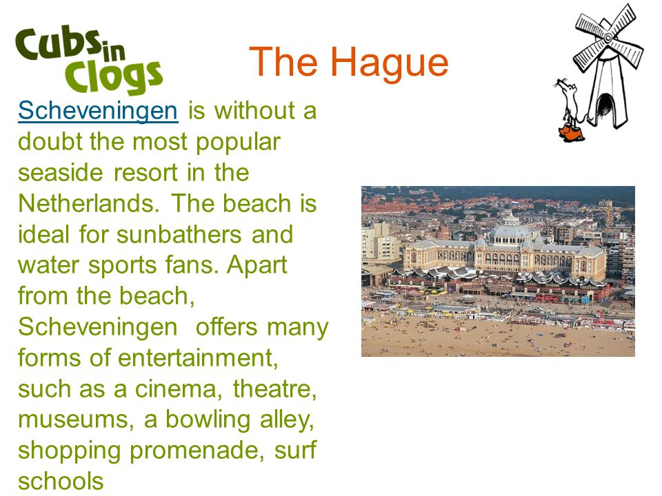 The Hague ScheveningenScheveningen is without a doubt the most popular seaside resort in the Netherlands.