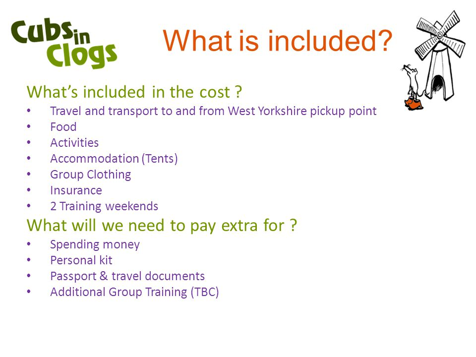 What is included? What's included in the cost ? Travel and transport to and from West Yorkshire pickup point Food Activities Accommodation (Tents) Gro