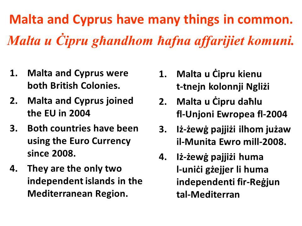 Malta and Cyprus have many things in common. Malta u Ċipru għandhom ħafna affarijiet komuni.