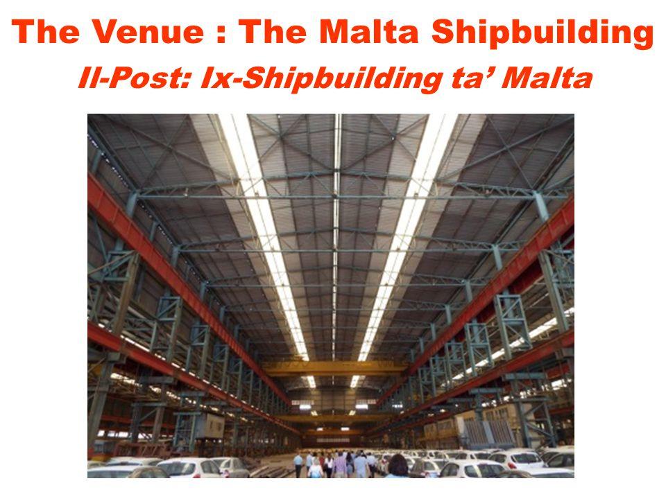 The Venue : The Malta Shipbuilding Il-Post: Ix-Shipbuilding ta' Malta