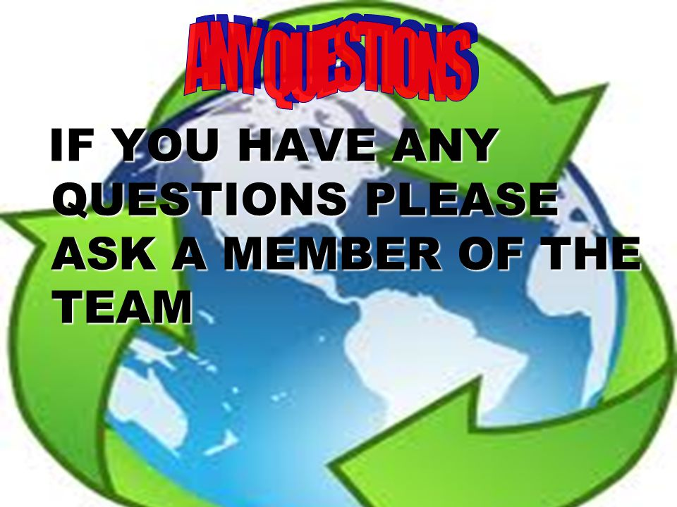 IF YOU HAVE ANY QUESTIONS PLEASE ASK A MEMBER OF THE TEAM IF YOU HAVE ANY QUESTIONS PLEASE ASK A MEMBER OF THE TEAM