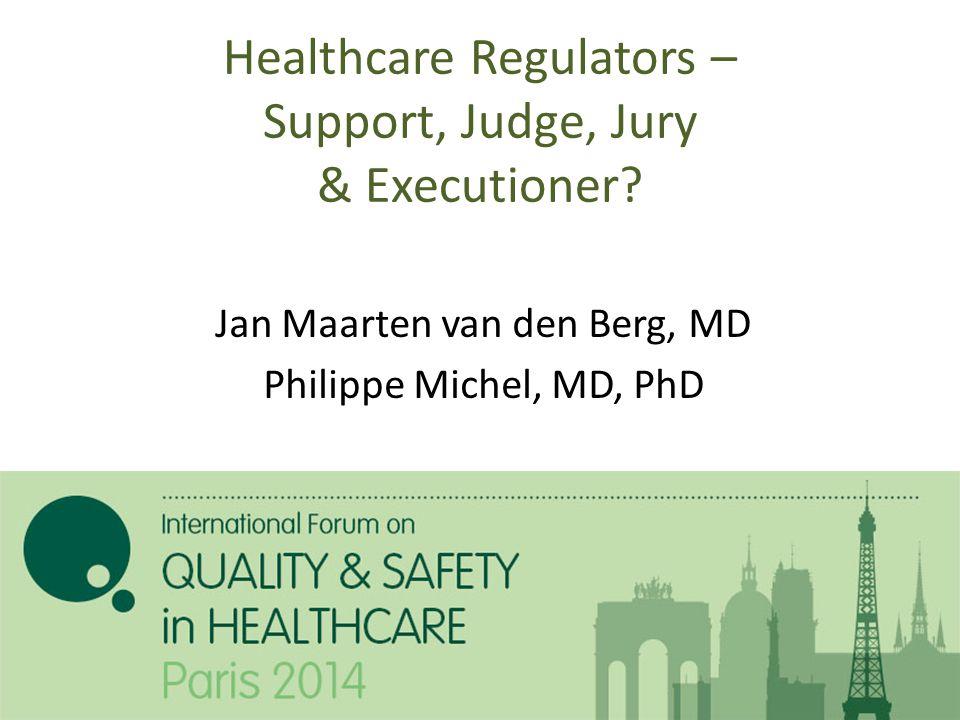 Healthcare Regulators – Support, Judge, Jury & Executioner.