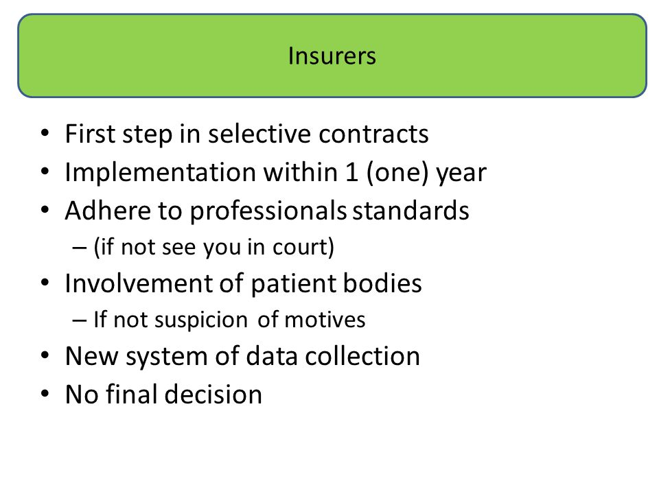 Insurers First step in selective contracts Implementation within 1 (one) year Adhere to professionals standards – (if not see you in court) Involvemen