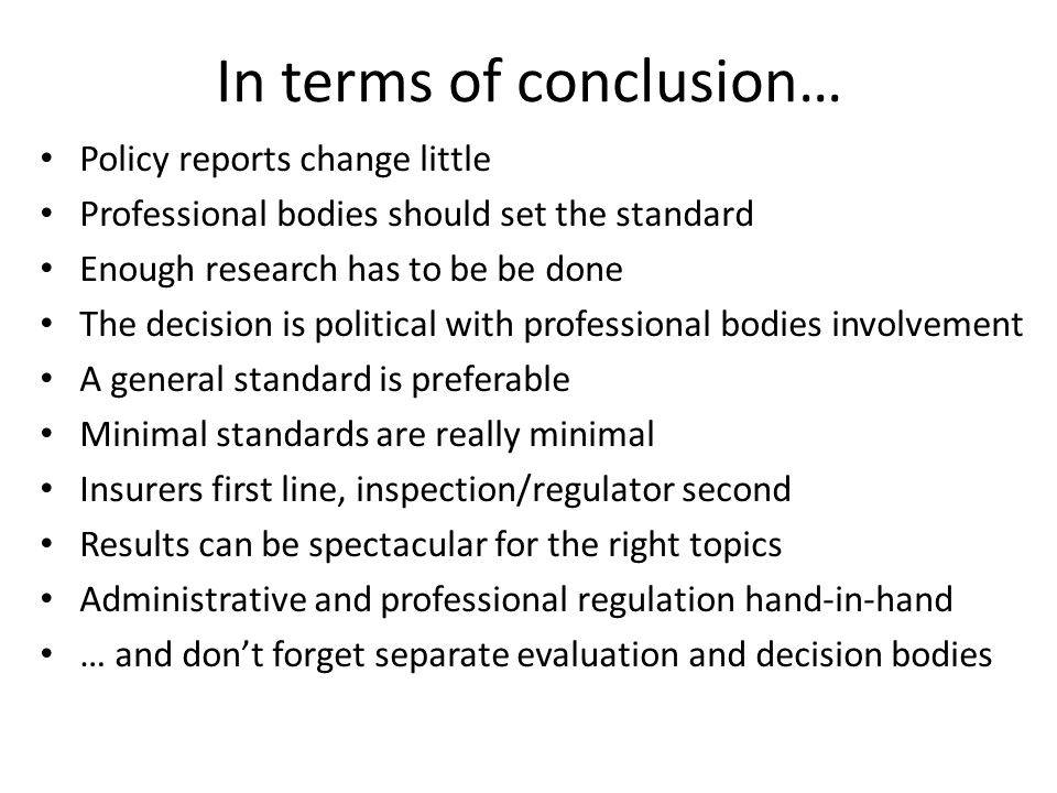 In terms of conclusion… Policy reports change little Professional bodies should set the standard Enough research has to be be done The decision is pol