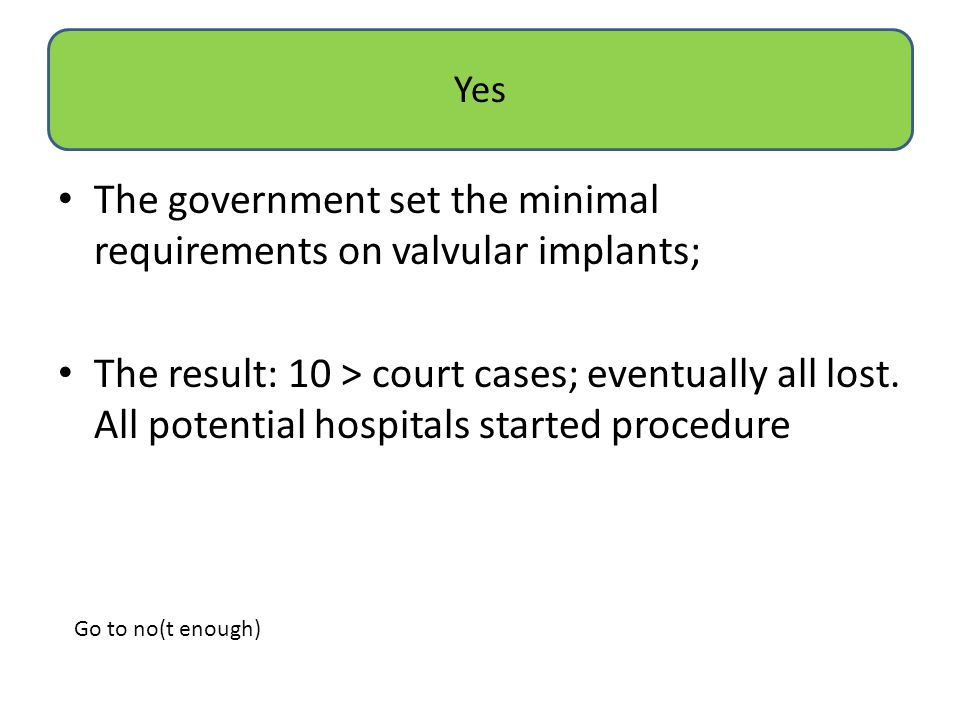 The government set the minimal requirements on valvular implants; The result: 10 > court cases; eventually all lost. All potential hospitals started p