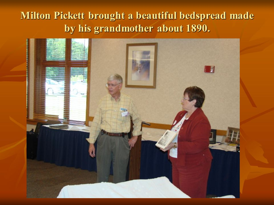 Milton Pickett brought a beautiful bedspread made by his grandmother about 1890.
