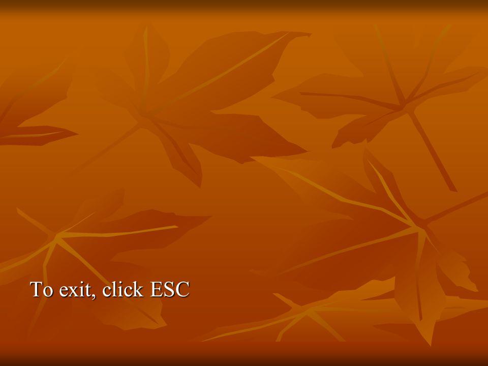 To exit, click ESC