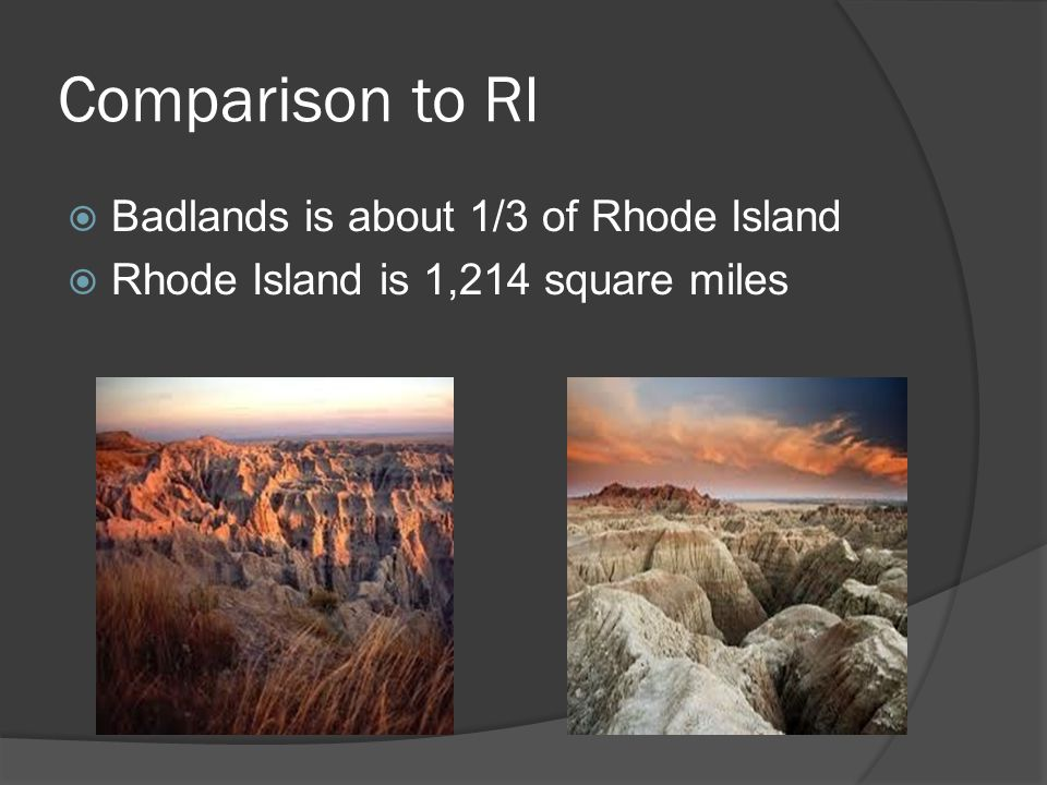 Comparison to RI  Badlands is about 1/3 of Rhode Island  Rhode Island is 1,214 square miles