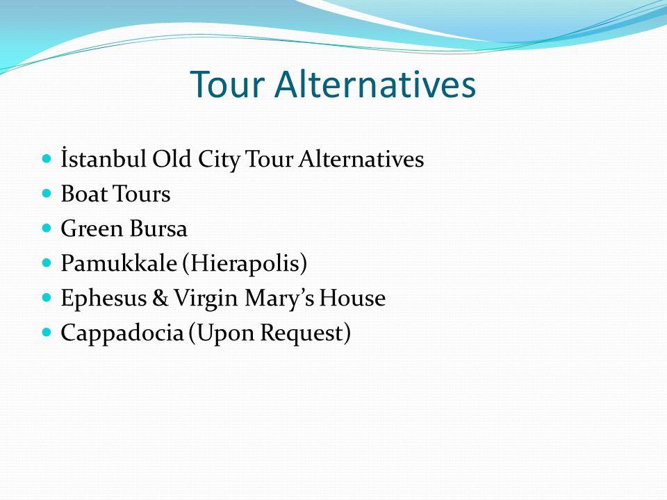 Tour Alternatives İstanbul Old City Tour Alternatives Boat Tours Green Bursa Pamukkale (Hierapolis) Ephesus & Virgin Mary's House Cappadocia (Upon Request)