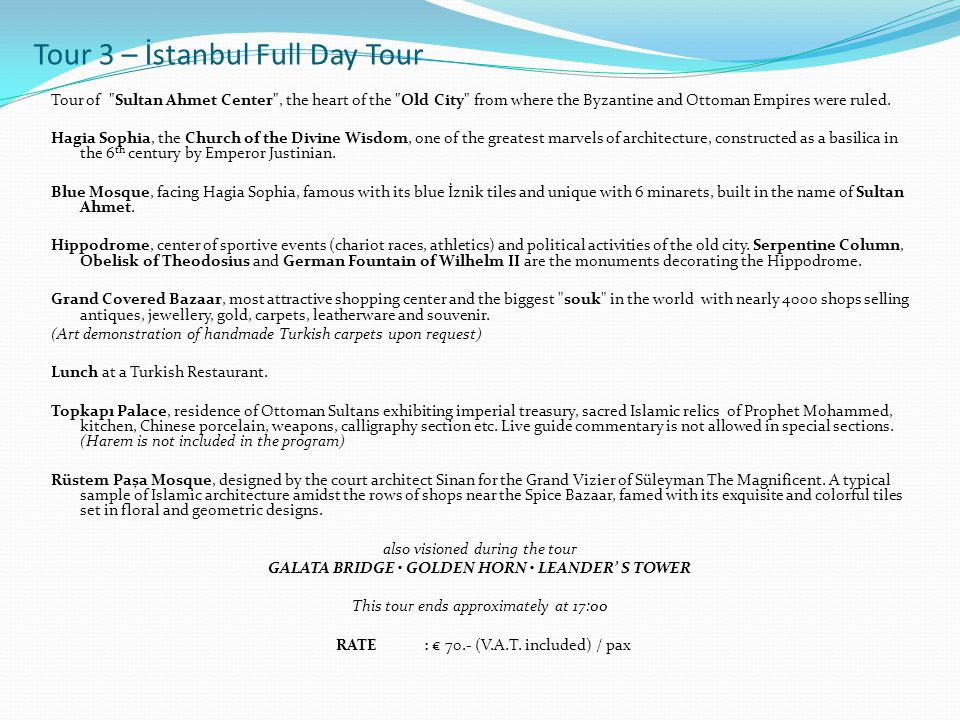 Tour 3 – İstanbul Full Day Tour Tour of Sultan Ahmet Center , the heart of the Old City from where the Byzantine and Ottoman Empires were ruled.