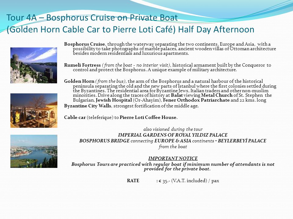 Tour 4A – Bosphorus Cruise on Private Boat (Golden Horn Cable Car to Pierre Loti Café) Half Day Afternoon Bosphorus Cruise, through the waterway separ
