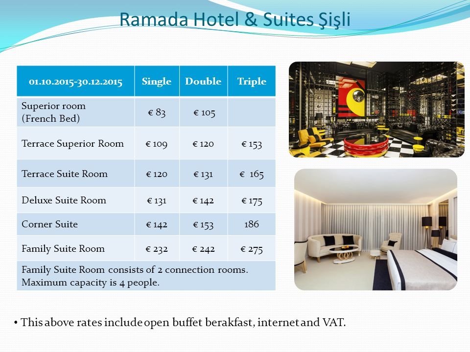 01.10.2015-30.12.2015SingleDoubleTriple Superior room (French Bed) € 83 € 105 Terrace Superior Room€ 109€ 120€ 153 Terrace Suite Room€ 120€ 131€ 165 D