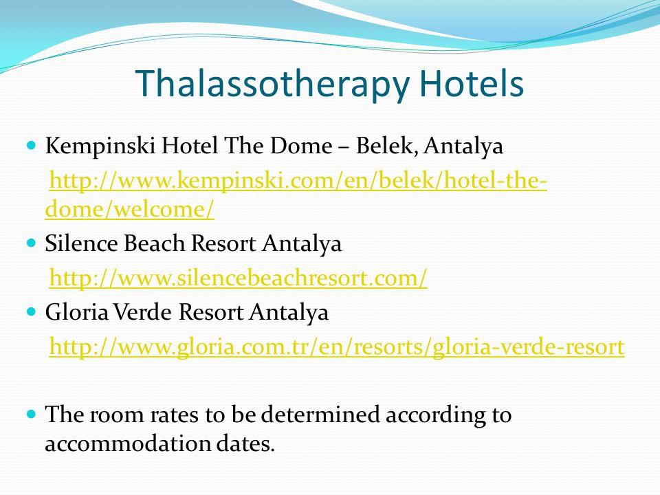 Thalassotherapy Hotels Kempinski Hotel The Dome – Belek, Antalya http://www.kempinski.com/en/belek/hotel-the- dome/welcome/http://www.kempinski.com/en/belek/hotel-the- dome/welcome/ Silence Beach Resort Antalya http://www.silencebeachresort.com/ Gloria Verde Resort Antalya http://www.gloria.com.tr/en/resorts/gloria-verde-resort The room rates to be determined according to accommodation dates.