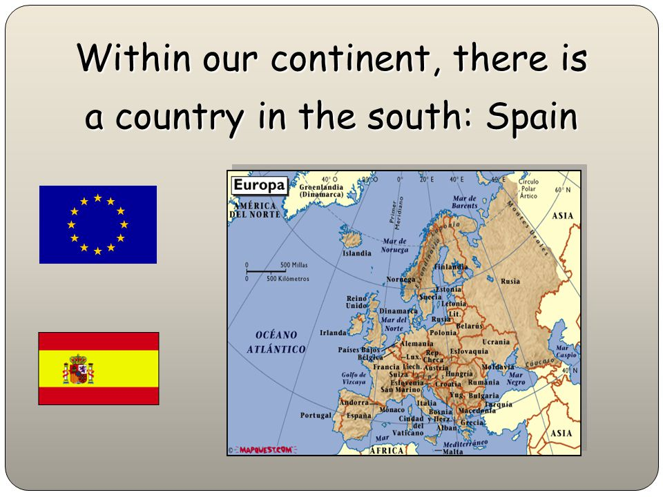 Within our continent, there is a country in the south: Spain