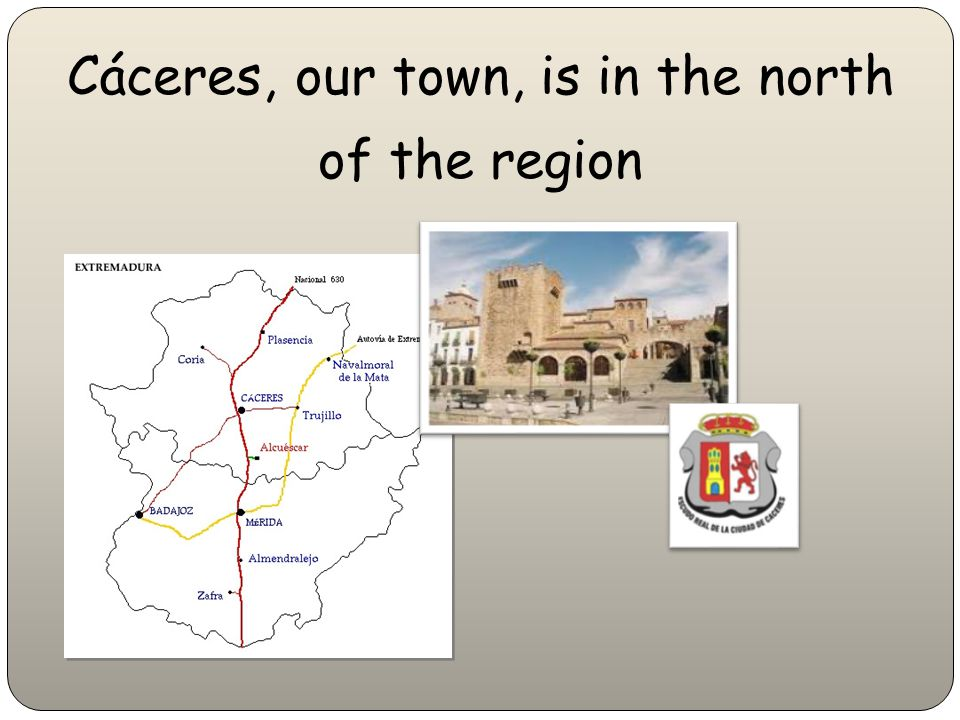 Cáceres, our town, is in the north of the region