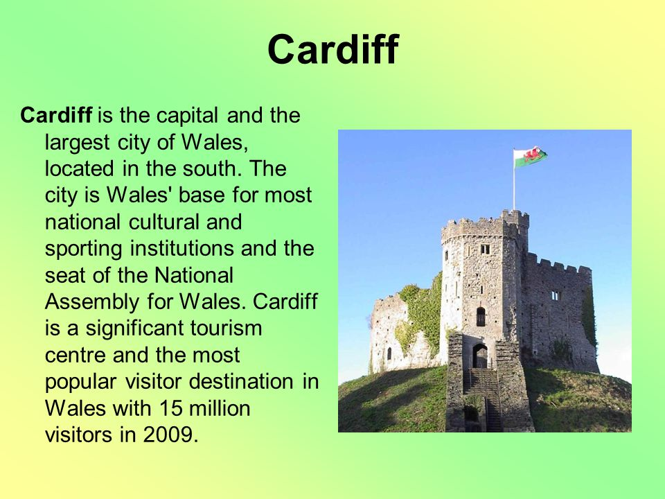 Cardiff Cardiff is the capital and the largest city of Wales, located in the south.