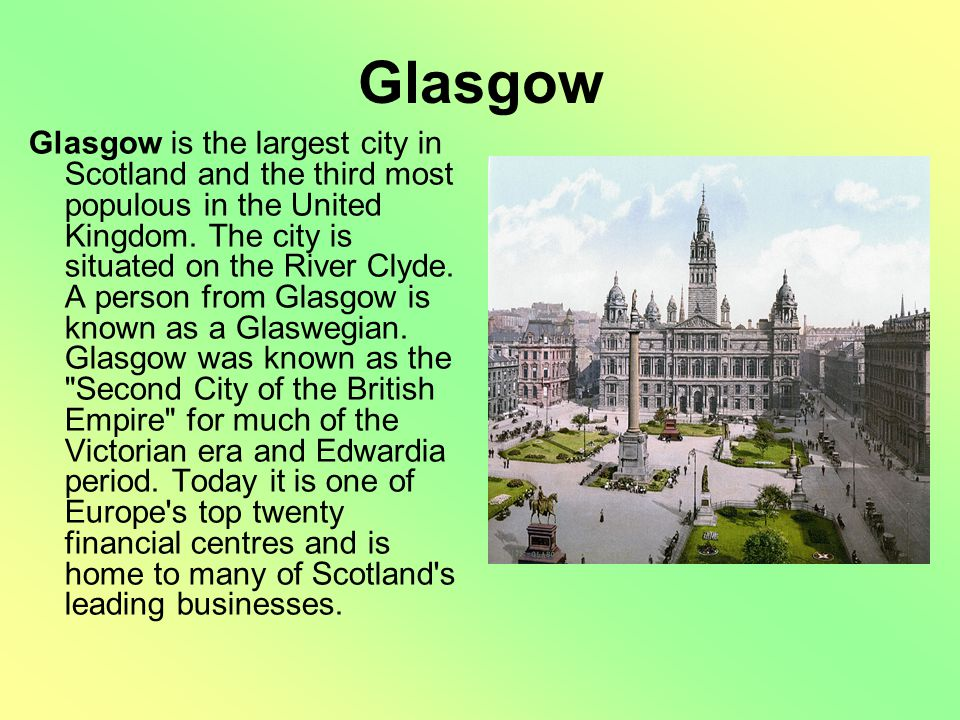 Glasgow Glasgow is the largest city in Scotland and the third most populous in the United Kingdom.