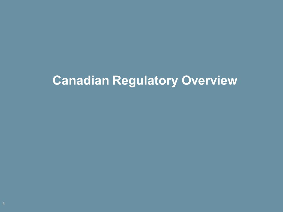 Canadian Regulatory Overview 4