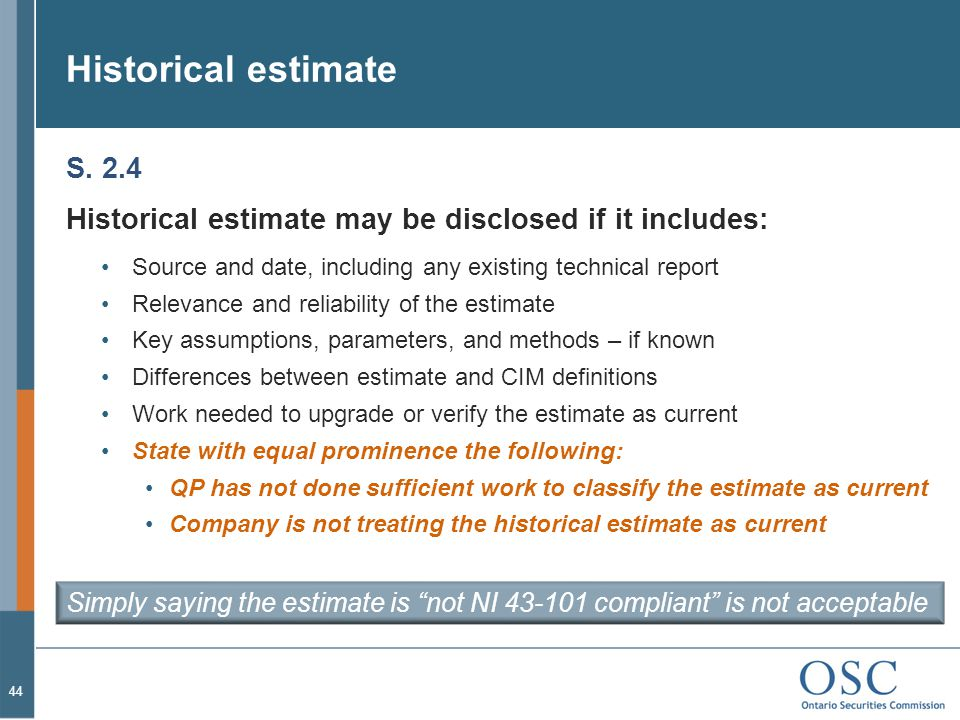 Historical estimate S. 2.4 Historical estimate may be disclosed if it includes: Source and date, including any existing technical report Relevance and