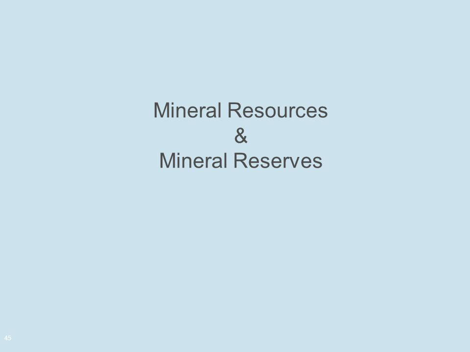 Mineral Resources & Mineral Reserves 45