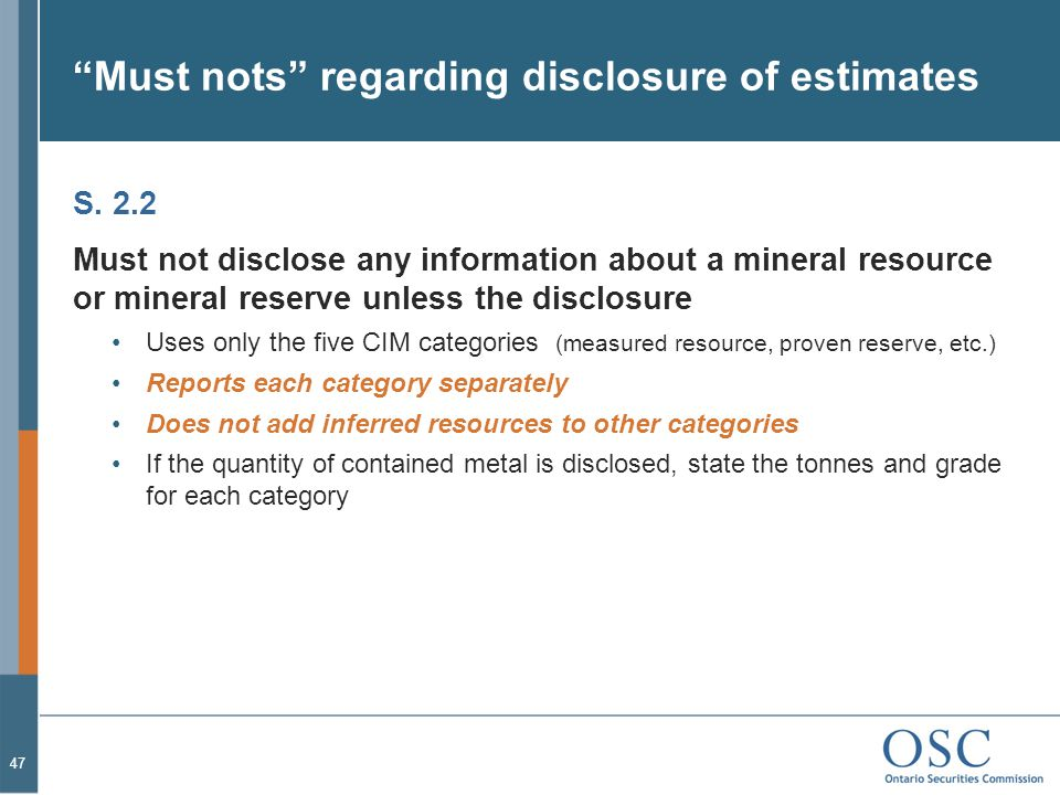 """""""Must nots"""" regarding disclosure of estimates S. 2.2 Must not disclose any information about a mineral resource or mineral reserve unless the disclosu"""