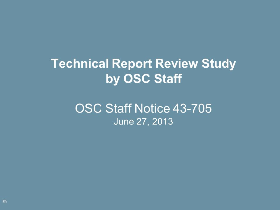 Technical Report Review Study by OSC Staff OSC Staff Notice 43-705 June 27, 2013 65