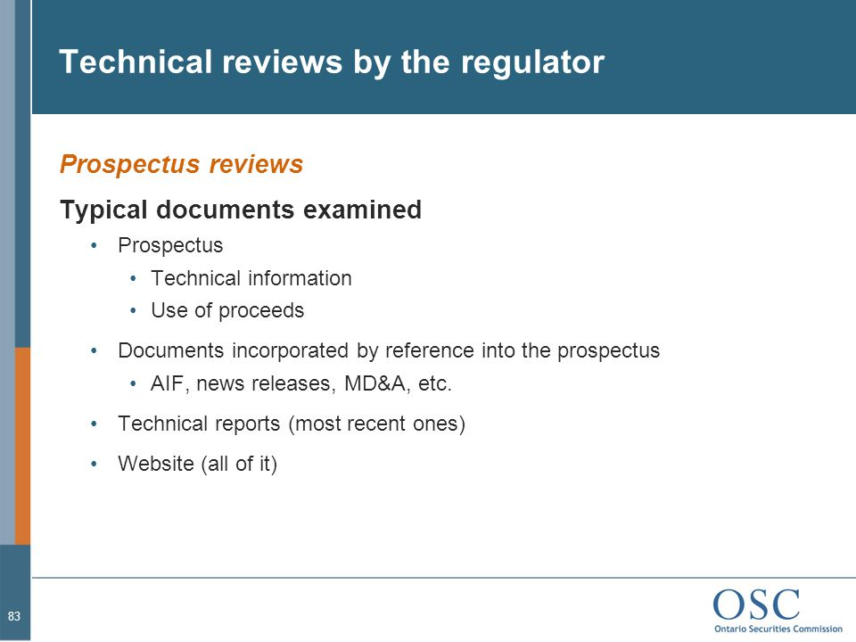 Technical reviews by the regulator Prospectus reviews Typical documents examined Prospectus Technical information Use of proceeds Documents incorporated by reference into the prospectus AIF, news releases, MD&A, etc.