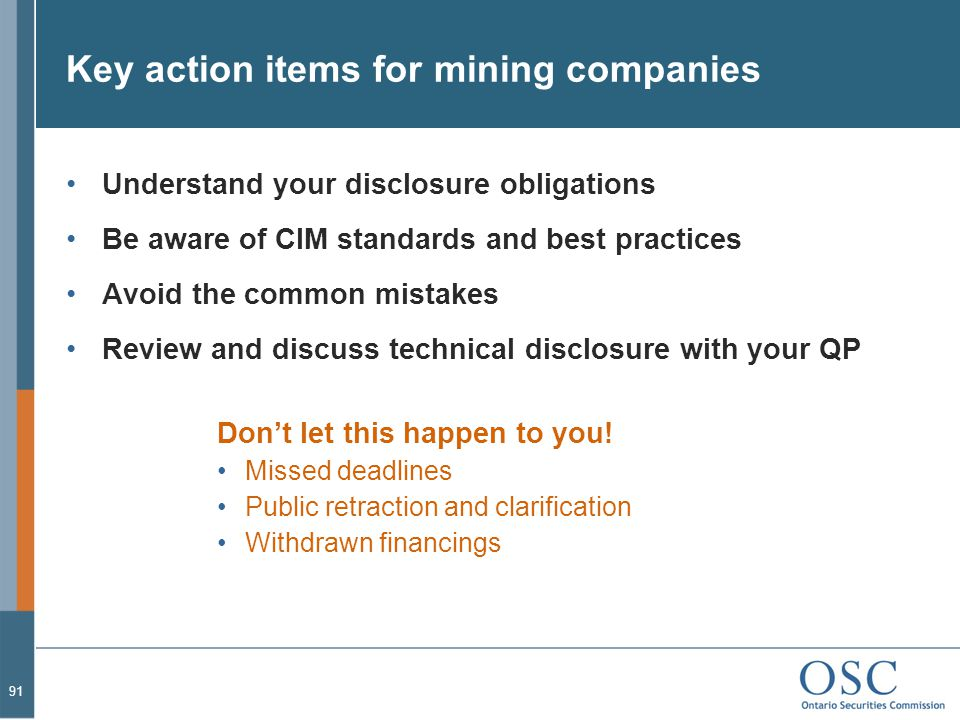 Key action items for mining companies Understand your disclosure obligations Be aware of CIM standards and best practices Avoid the common mistakes Review and discuss technical disclosure with your QP Don't let this happen to you.