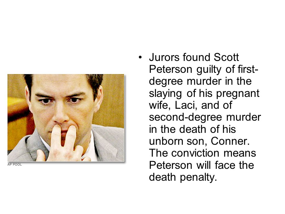 Jurors found Scott Peterson guilty of first- degree murder in the slaying of his pregnant wife, Laci, and of second-degree murder in the death of his