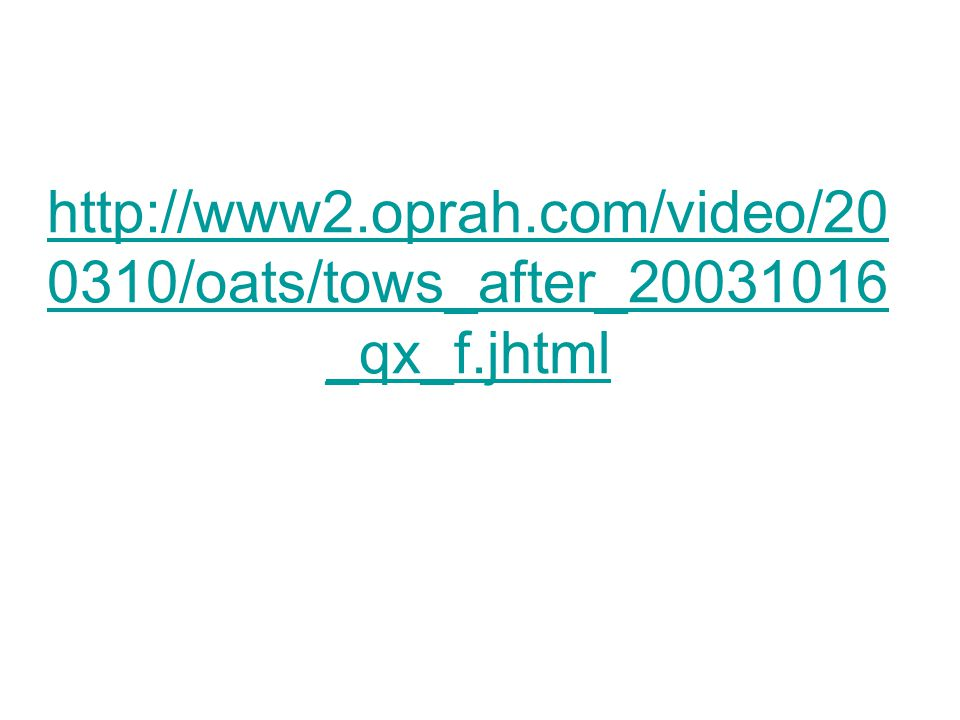 http://www2.oprah.com/video/20 0310/oats/tows_after_20031016 _qx_f.jhtml