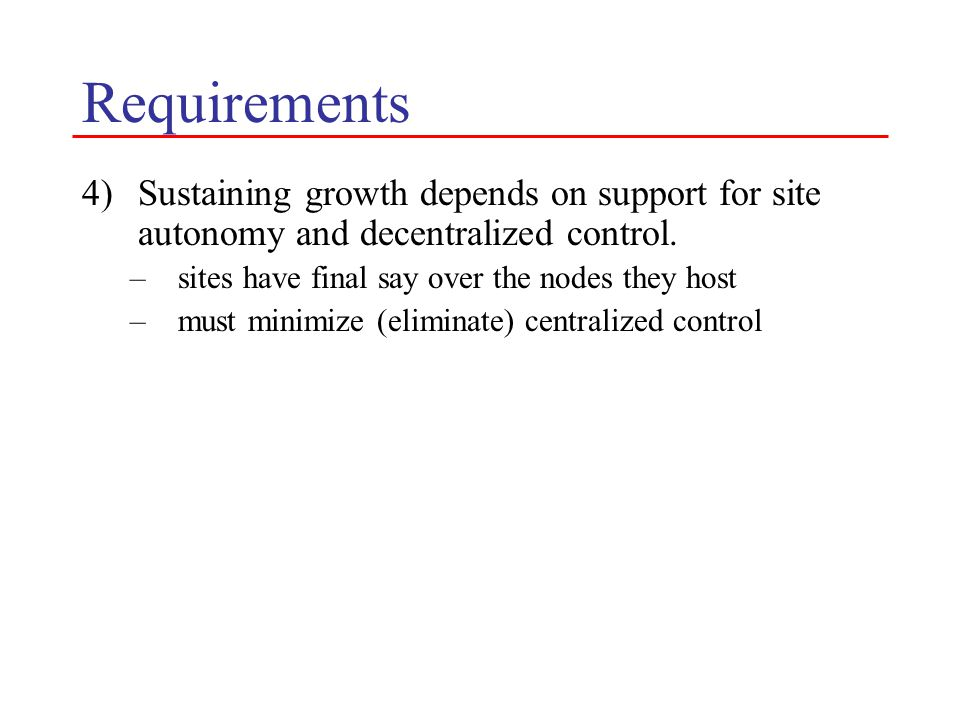 Requirements 4)Sustaining growth depends on support for site autonomy and decentralized control.
